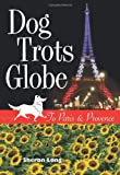 img - for Dog Trots Globe   To Paris & Provence (A Sheltie Goes to France) book / textbook / text book