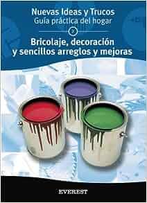 Bricolaje, decoracion y sencillos arreglos y mejoras (Nuevas Ideas y