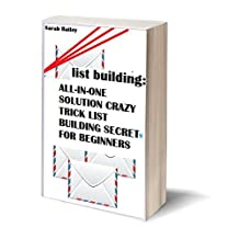 List Building: All-In-One Solution Crazy Trick List Building Secrets For Beginners