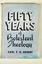 Fifty Years of Protestant Theology by Carl…