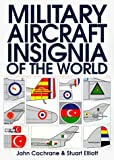 Military Aircraft Insignia of the World, John Cochrane and Stuart Elliot, 155750542X