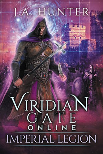 Viridian Gate Online: Imperial Legion: A litRPG Adventure (The Viridian Gate Archives Book 4)