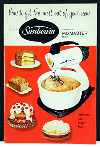 How to Get the Most Out of Your New Deluxe Sunbeam Mixmaster Mixer