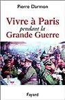 Vivre à Paris pendant la Grande Guerre par Darmon