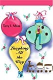 Laughing All the Way, Terry Miles, 0595357202