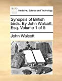 Synopsis of British Birds by John Walcott, Esq, John Walcott, 1170820026
