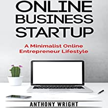 Online Business Startup: A Minimalist Online Entrepreneur Lifestyle: Blissful Living, Book 4 Audiobook by Anthony Wright Narrated by Bob D
