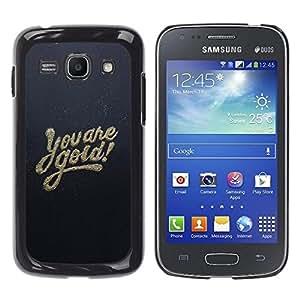 Be Good Phone Accessory // Dura Cáscara cubierta Protectora Caso Carcasa Funda de Protección para Samsung Galaxy Ace 3 GT-S7270 GT-S7275 GT-S7272 // You Are Gold Motivational Inspira