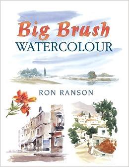 Big Brush In Watercolor David & Charles Techniques in ...