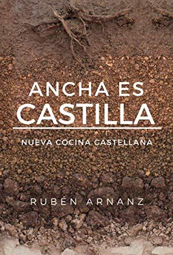 Ancha es Castilla: Nueva Cocina Castellana (Spanish Edition) by Rubén Arnanz