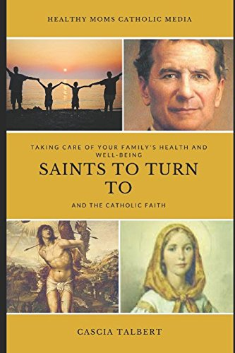 F.r.e.e Taking Care of Your Family's Health and Well-being, Saints to Turn to and the Catholic Faith<br />[R.A.R]