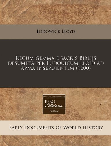 Download Regum gemma e sacris Biblijs desumpta per Ludouicum Lloid ad arma inseruientem (1600) (Latin Edition) pdf epub