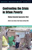 img - for Confronting the Crisis in Urban Poverty: Making Integrated Approaches Work (Urban Management Series) book / textbook / text book