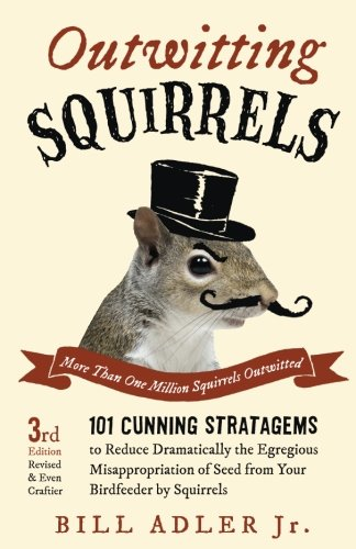 Outwitting Squirrels: 101 Cunning Stratagems to Reduce Dramatically the Egregious Misappropriation of Seed from Your Birdfeeder by Squirrels ()