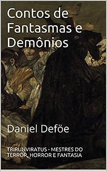 Contos de Fantasmas e Demônios (Mestres da Literatura de Terror, Horror e Fantasia Livro 11) por [Deföe, Daniel]