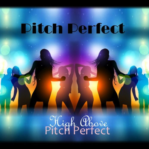 High Above Pitch Perfect (Best Of Pitch Perfect)