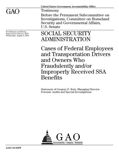 Social Security Administration: Cases of Federal Employees and Transportation Drivers and Owners Who Fraudulently and/or Improperly Received SSA Benefits