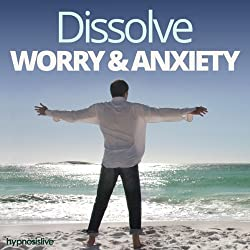 Dissolve Worry & Anxiety - Hypnosis