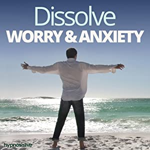Dissolve Worry & Anxiety - Hypnosis Speech