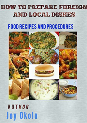 Amazon how to prepare foreign and local dishes food recipes how to prepare foreign and local dishes food recipes and procedures by okolo forumfinder Choice Image