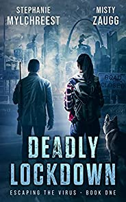 Deadly Lockdown: A Post-Apocalyptic Pandemic Survival Thriller (Escaping the Virus Book 1)