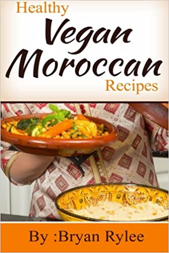 Healthy vegan moroccan recipes amazon bryan rylee healthy vegan moroccan recipes amazon bryan rylee 9781514710296 books forumfinder Image collections