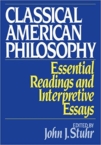 com classical american philosophy essential readings and  classical american philosophy essential readings and interpretive essays