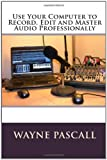 Use Your Computer to Record, Edit and Master Audio Professionally