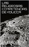 Las Peligrosas Competencias De Kolicca: Un Planeta Desconocido, En Una Galaxia Perdida En La Web (El Inicio nº 1) (Spanish Edition)