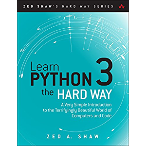 Learn Python 3 the Hard Way: A Very Simple Introduction to the Terrifyingly Beautiful World of Computers and Code (Zed…