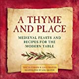 A Thyme and Place: Medieval Feasts and Recipes for the Modern Table
