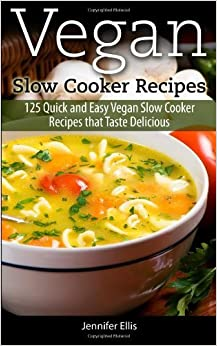 Book Vegan Slow Cooker Recipes: 125 Quick and Easy Vegan Slow Cooker Recipes that Taste Delicious by Ellis, Jennifer (2013)