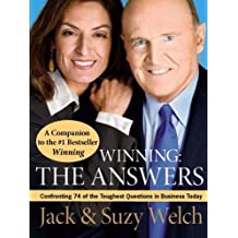 Winning: The Answers: Confronting 74 of the Toughest Questions in Business Today by Welch, Jack, Welch, Suzy 1st edition (2006) Paperback