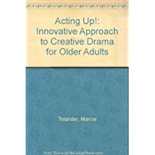 Acting Up: An Innovative Approach to Creative Drama for Older Adults