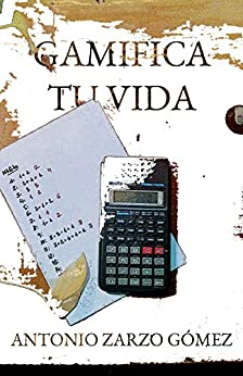 Gamifica tu vida (Spanish Edition) by [Zarzo Gómez, Antonio]