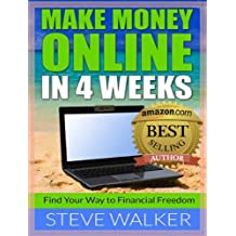 MAKE MONEY ONLINE IN 4 WEEKS: Find Your Way to Financial Freedom!