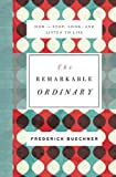 The Remarkable Ordinary: How to Stop, Look, and Listen to Life (Paperback) [Pre-order 03-10-2017]