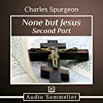 None but Jesus - Part 2 | Charles Spurgeon