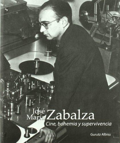 Descargar Libro José María Zabalza - Cine, Bohemia Y Supervivencia Gurutz Albisu
