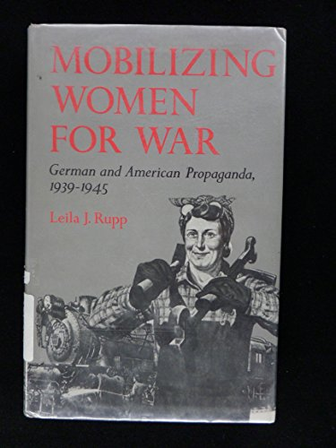 Mobilizing Women for War: German and American Propaganda, 1939-1945 (Princeton Legacy Library)