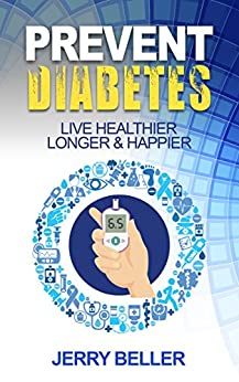 Diabetes: Natural Solutions to Prevent or Cure Diabetes (Nutrition & Habits to Live Healthier, longer & Happier) by [Health, Natural, Beller, Jerry]