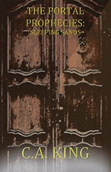 The Portal Prophecies: Sleeping Sands by [King, C.A.]
