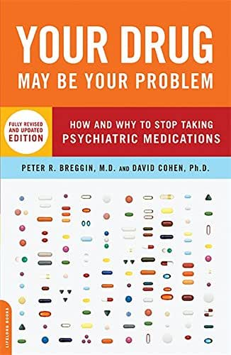 Your Drug May Be Your Problem, Revised Edition: How and Why to Stop Taking Psychiatric Medications