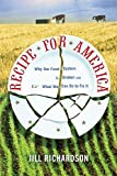 Recipe for America: Why Our Food System is Broken and What We Can Do to Fix It