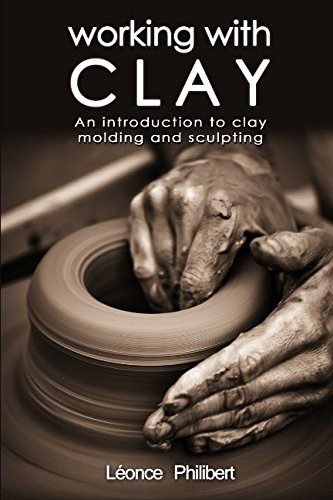Working with Clay: An Introduction to Clay Molding and Sculpting