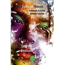 Ecrire au féminin: Anthologie de poésie féminine mondiale (French Edition)