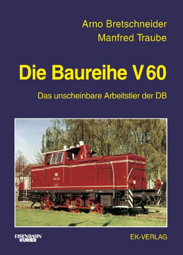 Die Baureihe V 60, bei der Deutschen Bundesbahn: Das unscheinbare Arbeitstier der DB