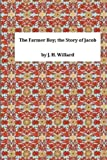 The Farmer Boy; the Story of Jacob, J. H. J. H. Willard, 1495304884