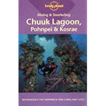 Lonely Planet Diving & Snorkeling Chuuk Lagoon, Phonpei & Kosrae: 1st Edition