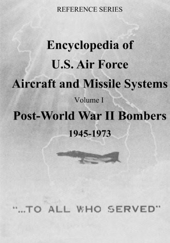 Encyclopedia of U.S. Air Force Aircraft and Missile Systems: Post-World War II Bombers 1945-1973: Volume I (Reference Series) (Volume 1) pdf